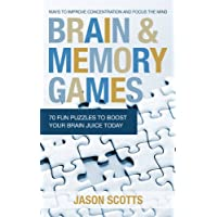Brain and Memory Games: 70 Fun Puzzles to Boost Your Brain Juice Today: Ways to Improve Concentration and Focus the Mind (English Edition)