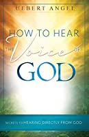 How to Hear the Voice of God: Secrets to Hearing Directly from God