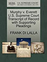 Murphy V. Everett U.S. Supreme Court Transcript of Record with Supporting Pleadings
