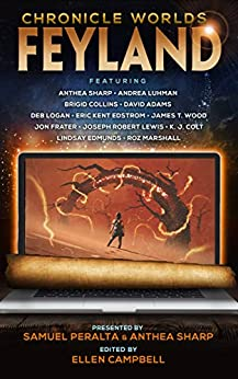 Chronicle Worlds: Feyland (Future Chronicles Book 12) by [Peralta, Samuel, Sharp, Anthea, Luhman, Andrea, Collins, Brigid, Logan, Deb, Edstrom, Eric Kent, Lewis, Joseph Robert, Edmunds, Lindsay, Marshall, Roz, David Adams, James T. Wood, Jon Frater, K. J. Colt]