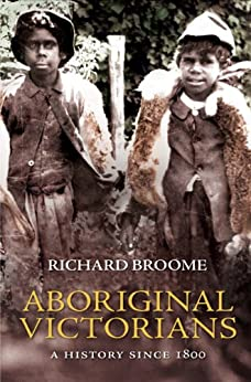 Aboriginal Victorians: A history since 1800 by [Broome, Richard]