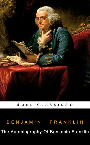 Autobiography Of Benjamin Franklin: FREE Twelve Years A Slave Narrative Of Solomon Northup (JKL Classics - Active TOC, Active Footnotes ,Illustrated) (English Edition)