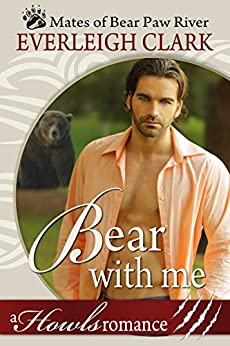 Bear With Me: A Howls Romance (Mates of Bear Paw River Book 2) by [Clark, Everleigh]