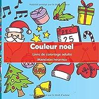 Couleur noel - Livre de coloriage adulte - Mandalas heureux (Coloriage de Noël!)