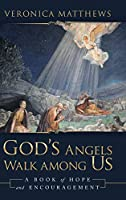 God's Angels Walk Among Us: A Book of Hope and Encouragement