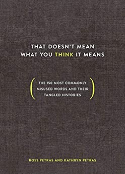 That Doesn't Mean What You Think It Means: The 150 Most Commonly Misused Words and Their Tangled Histories by [Petras, Ross, Petras, Kathryn]
