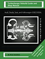 Audi, Skoda, Seat, and Volkswagen 038253056l Turbochargers: Turbo Rebuild Guide and Shop Manual