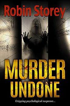 Murder Undone - Gripping Psychological Suspense by [Storey, Robin]