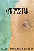 Kyrgyzstan Travel Diary and Notebook: Travel Diary for Kyrgyzstan. A logbook with important pre-made pages and many free sites for your travel memories. For a present, notebook or as a parting gift