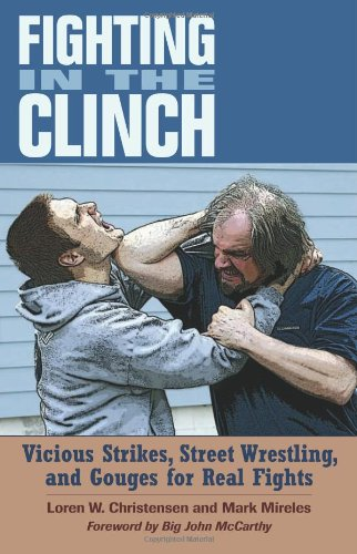 Download Fighting in the Clinch: Vicious Strikes, Street Wrestling, and Gouges for Real Fights 1581606931