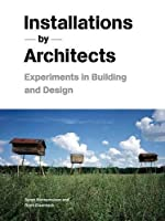 Installations By Architects: Experiments in Building and Design