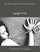 My Bondage and My Freedom: Large Print