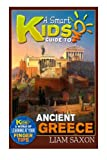 A Smart Kids Guide to Ancient Greece: A World of Learning at Your Fingertips    (Createspace Independent Pub)