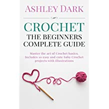 Crochet:Beginner's Complete Guide: Master the Art of Crochet Basics-Includes 10 Cute and Easy Baby Crochet Projects with Illustrations! (Crochet patterns,Baby Crochet,Crochet Books)
