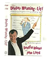 The Deeper Meaning of Liff: A Dictionary of Things There Aren't Any Words for Yet -- But There Ought to Be