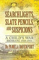 Searchlights, Slate Pencils, and Suspicions: A Child's War 1939 - 1954