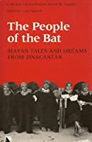 The People of the Bat: Mayan Tales and Dreams from Zinacantan
