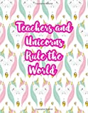 Teachers and Unicorns Rule the World: Cute Lined Journal Notebook Lesson Planner and Grade Book with Funny Quote and Unicorn Cover - Perfect for Teacher Appreciation Gifts, End of the Year and Retirement Present - Better Than Thank You Cards : Code 5267