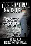 Yoopernatural Haunts: Upper Peninsula Paranormal Research Society Case Files 画像