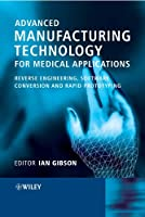 Advanced Manufacturing Technology for Medical Applications: Reverse Engineering, Software Conversion and Rapid Prototyping (Engineering Research Series (REP))