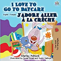 I Love to Go to Daycare J'adore aller à la crèche: English French Bilingual Book (English French Bilingual Collection)