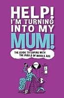 Help! I'm Turning into My Mum