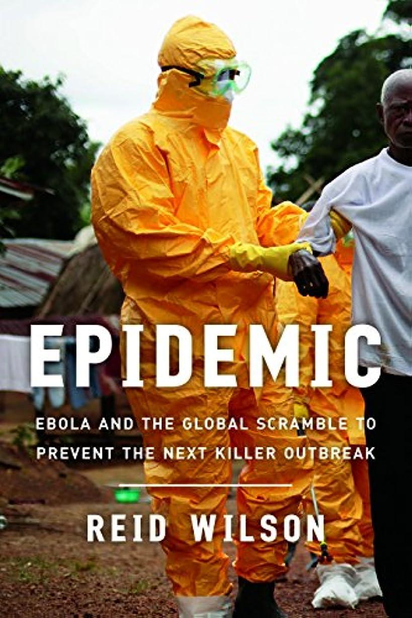 切り離す死傷者感覚Epidemic: Ebola and the Global Scramble to Prevent the Next Killer Outbreak (English Edition)