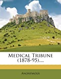 Medical Tribune (1878-95)....
