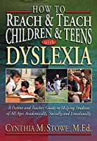 How To Reach and Teach Children and Teens with Dyslexia: A Parent and Teacher Guide to Helping Students of All Ages Academically, Socially, and Emotionally (J-B Ed: Reach and Teach)