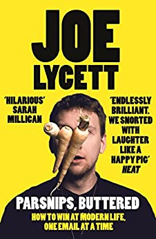 Parsnips, Buttered: How to win at modern life, one email at a time by [Lycett, Joe]