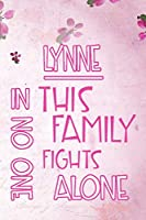 LYNNE In This Family No One Fights Alone: Personalized Name Notebook/Journal Gift For Women Fighting Health Issues. Illness Survivor / Fighter Gift for the Warrior in your life | Writing Poetry, Diary, Gratitude, Daily or Dream Journal.