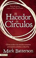 El hacedor de Circulos / The Circle Maker: Como rodear de oracion nuestros principales anhelos y desafios / Praying Circles Around Your Biggest Dreams and Greatest Fears
