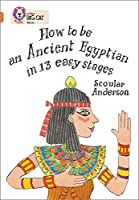 How to Be an Ancient Egyptian in 13 Easy Stages (Collins Big Cat)
