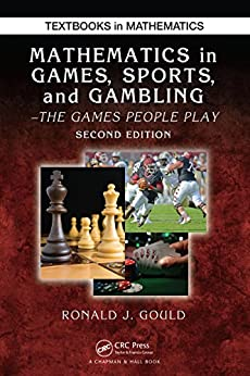 [Gould, Ronald J.]のMathematics in Games, Sports, and Gambling: The Games People Play, Second Edition (Textbooks in Mathematics) (English Edition)