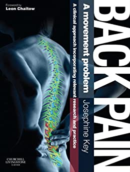 Back Pain - A Movement Problem E-Book: A clinical approach incorporating relevant research and practice by [Key, Josephine]