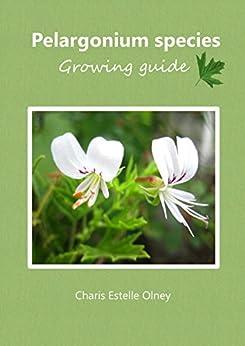 Pelargonium species growing guide by [Olney, Charis Estelle]
