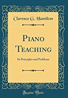 Piano Teaching: Its Principles and Problems (Classic Reprint)