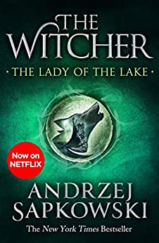 The Lady of the Lake: Witcher 5 – Now a major Netflix show (The Witcher) by [Sapkowski, Andrzej]