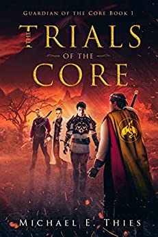 The Trials of the Core (Guardian of the Core Book 1) by [Thies, Michael]