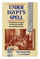 Under Egypt's Spell: English Writers and Egypt