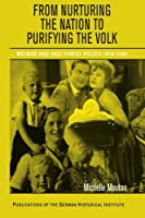 From Nurturing the Nation to Purifying the Volk: Weimar and Nazi Family Policy, 1918–1945 (Publications of the German Historical Institute)