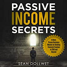 Passive Income Secrets: 15 Best, Proven Business Models for Building Financial Freedom in 2018 and Beyond