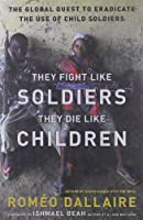They Fight Like Soldiers They Die Like Children: The Global Quest to Eradicate the Use of Child Soldiers [並行輸入品]