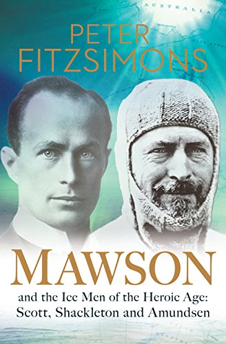 Download Mawson and the Ice Men of the Heroic Age: Scott, Shackleton, and Amundsen 1741666600
