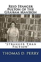 Stranger Than Fiction: Reid Stanger Fulton of the Graham Mansion