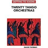 Getting to Know: Twenty Tango Orchestras