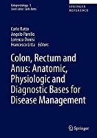 Colon, Rectum and Anus: Anatomic, Physiologic and Diagnostic Bases for Disease Management (Coloproctology)