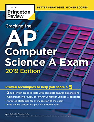 Download Cracking the AP Computer Science A Exam, 2019 Edition: Practice Tests & Proven Techniques to Help You Score a 5 (College Test Preparation) 1524758019