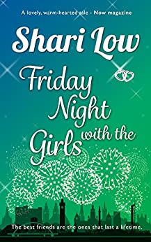 Friday Night With The Girls: A tale of friendship and love told with humour and heart by [Low, Shari]