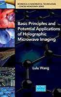 Basic Principles and Potential Applications of Holographic Microwave Imaging (Concise Monograph Series)
